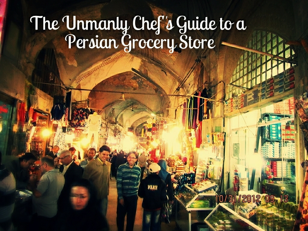 The Unmanly Chef's Guide to a Persian Grocery Store